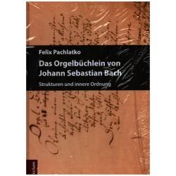 Pachlatko, Felix: Das Orgelbüchlein von Johann Sebastian Bach Strukturen und innere Ordnung gebunden