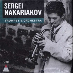 "Sergei Nakariakov & Maria Meerovich ""Trumpet & Orchestra"" Sergej Nakariakov, Trompete (Warner, 6 CD, 2013)"