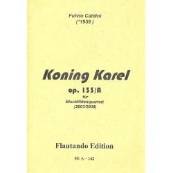 Caldini, Fulvio: Koning Karel op.133a : für 4 Blockflöten (SSTB) Partitur und Stimmen