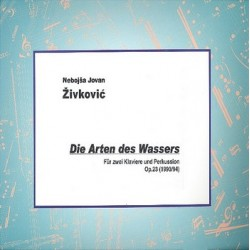 Zivkovic, Nebojsa Jovan: Die Arten des Wassers op.23 : f├╝r 2 Klaviere und 2 Perkussionisten Partitur