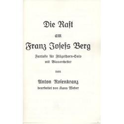 Rosenkranz, Anton: Die Rast am Franz-Josefs-Berg : für Flügelhorn und Blasorchester Direktion und Stimmen