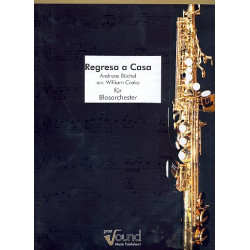 Büchel, Andreas: Regresa a Casa : für Sopransaxophon (Klarinette) und Blasorchester Partitur und Stimmen