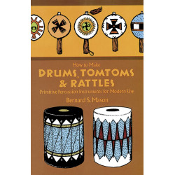 Mason, Bernard S.: How to make Drums, Tomtoms and Rattles