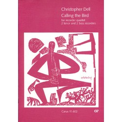Dell, Christopher: Calling the Bird : for 4 recorders (TTBB) Partitur und Stimmen