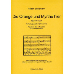 Schumann, Robert: Die Orange und Myrthe hier WoO26,4 : für Vokalquartett und Klavier (Noten und Faksimile)