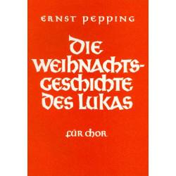 Pepping, Ernst: Die Weihnachtsgeschichte des Lukas : für 4-7 gemischte Stimmen Partitur