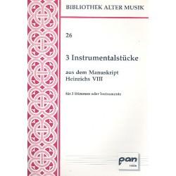 Anonymus: 3 Instrumentalstücke aus dem Manuskript Heinrich VIII : für 3 Stimmen, 3 Partituren
