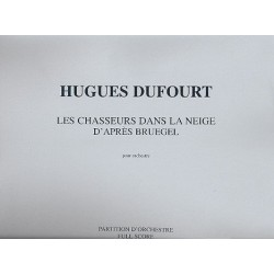 Dufourt, Hugues: Les chasseurs dans la neige d'apres Bruegel pour orchestre partition d'orchestre
