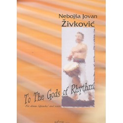 Zivkovic, Nebojsa Jovan: To the Gods of Rhythm : for voice and drum (djembe)