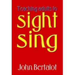 Bertalot, John: Teaching adults to sight-sing