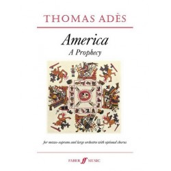 Adès, Thomas: America op.19 score a prophecy for mezzo-soprano and large orchestra with opt. mixed chorus