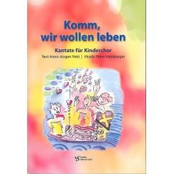 Hamburger, Peter: Komm wir wollen leben : Kantate für Kinderchor und Klavier Netz, Hans-Jürgen, Text