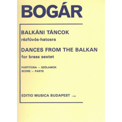 Bogar, Istvan: Tänze vom Balkan : für 6 Blechbläser Partitur und Stimmen