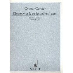 Gerster, Ottmar: Kleine Musik zu festlichen Tagen : für 3 Violinen Partitur und Stimmen