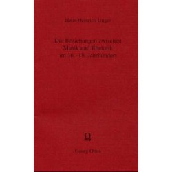 Unger, Hans Heinrich: Die Beziehung zwischen Musik und Rhetorik im 16. bis 18. Jahrhundert
