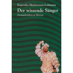 Martienssen-Lohmann, Franziska: Der wissende Sänger : Gesangslexikon in Skizzen
