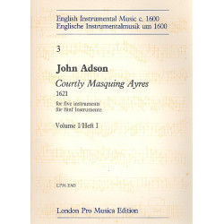Adson, John: Courtly Masquing Ayres vol.1 : for 5 instruments score and parts