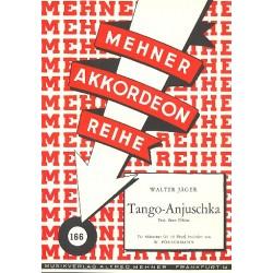 Jäger, Walter: Tango Anjuschka : Gesang/Akkordeon Mehner Akkordeon Reihe 166