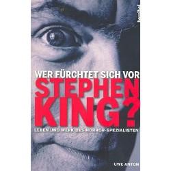 Anton, Uwe: Wer fürchtet sich vor Stephen King : Leben und Werk des Horror Spezialisten