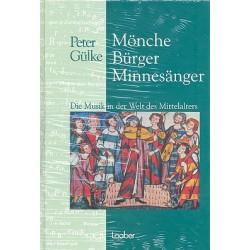Gülke, Peter: Mönche, Bürger, Minnesänger : Musik in der Gesellschaft des europäischen Mittelalters