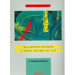 Huisman, Willibrod: A short History of Life : für 4 Altblockflöten Partitur und Stimmen