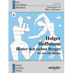 Hoffmann, Holger: Hinter den sieben Bergen : Suite für 3 Blockflöten (A (S, Sino) AB) Partitur und Stimmen