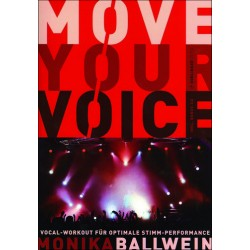 Ballwein, Monika: Move your Voice (+CD) : Vocal-Workout für optimale Stimm-Performance
