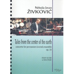 Zivkovic, Nebojsa Jovan: Tales from the Center of the Earth op.33 : for percussion and wind ensemble study score and solo part