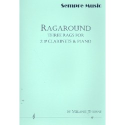 Thorne, Melanie: Ragaround : for 2 clarinets and piano parts