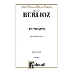Berlioz, Hector: LES TROYENS OPERA IN FIVE ACTS VOCAL SCORE (FR) Kalmus Classic Series