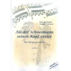 Brown, Douglas Victor: Als der Schneemann seinen Kopf verlor : für Erzähler, 6 Blechbläser und Schlagzeug Partitur und
