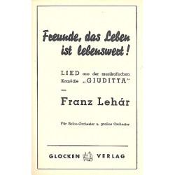 Lehár, Franz: Freunde das Leben ist lebenswert aus Giuditta: für Salonorchester Direktion und Stimmen