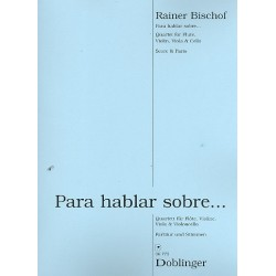 Bischof, Rainer: Para hablar sobre : für Flöte, Violine, Viola und Violoncello Partitur und Stimmen