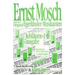 Mosch, Ernst: Ernst Mosch und seine Original Egerländer Musikanten : Jubiläums-Ausgabe für E-Orgel