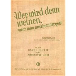 Hirsch, Hugo: Wer wird denn weinen wenn man auseinandergeht : Einzelausgabe Gesang und Klavier