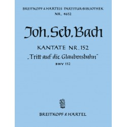 Bach, Johann Sebastian: Tritt auf die Glaubensbahn : Kantate Nr.152 BWV152 Partitur
