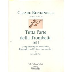 Tarr, Edward: Cesare Bendinelli - Tutta l'arte della trombetta : complete english translation, biography and critical commentary