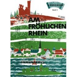 Am fröhlichen Rhein Band 3 : Sammlung neuer Rheinlieder für Akkordeon