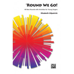 Gilpatrick, Elizabeth: Round we go 40 new Rounds with Activities for young Singers General Songbooks
