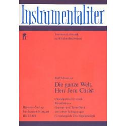 Schweizer, Rolf: Die ganze Welt Herr Jesu Christ : Choralpartita für einen Blockflötisten (S und T) und einen Schlagzeuger,