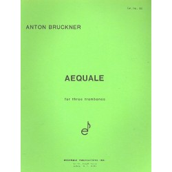 Bruckner, Anton: Aequale : for 3 trombones score and parts