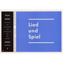 LIED UND SPIEL : HEFT 2, MITTELSTU- FE, FUER STABSPIELE UND SCHLAGWERK FRYE, KARL, ED