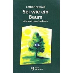 Petzold, Lothar: Sei wie ein Baum : Alte und neue Liedtexte