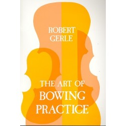 Gerle, Robert: The Art of Bowing Practice : The expressice Bow Technique