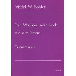 Böhler, Friedel W.,: Der Wächter sehr hoch auf der Zinne : für 2 Trompeten und Posaunen