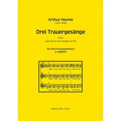 Heyme, Arthur: 3 Trauergesänge : für 3 Frauenstimmen (Frauenchor) a cappella