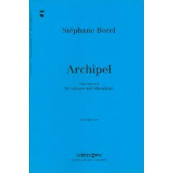 Borel, Stéphane: Archipel : for soprano and vibraphone 2 scores