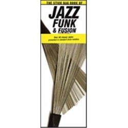 The Stick Bag Book of Jazz Funk & Fusion : for drums