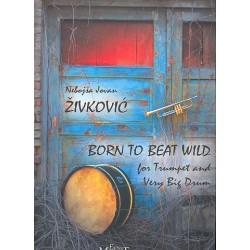 Zivkovic, Nebojsa Jovan: Born to beat wild op.30 : für Trompete und (Bass-)Trommel Spielpartituren