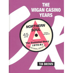 Brown, Timothy: The Wigan Casino Years : Northern Soul The essential Story 1973-81